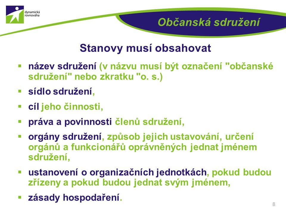 8 Občanská sdružení Stanovy musí obsahovat  název sdružení (v názvu musí být označení občanské sdružení nebo zkratku o.