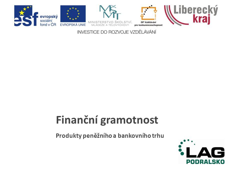 Finanční gramotnost Produkty peněžního a bankovního trhu