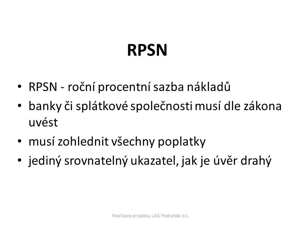 RPSN • RPSN - roční procentní sazba nákladů • banky či splátkové společnosti musí dle zákona uvést • musí zohlednit všechny poplatky • jediný srovnatelný ukazatel, jak je úvěr drahý
