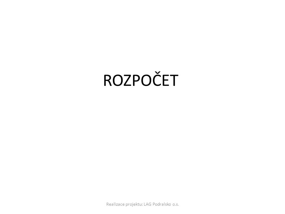 ROZPOČET Realizace projektu: LAG Podralsko o.s.