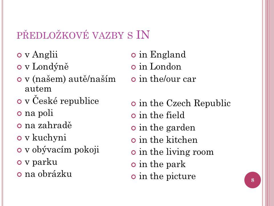 PŘEDLOŽKOVÉ VAZBY S IN 8 v Anglii v Londýně v (našem) autě/naším autem v České republice na poli na zahradě v kuchyni v obývacím pokoji v parku na obr