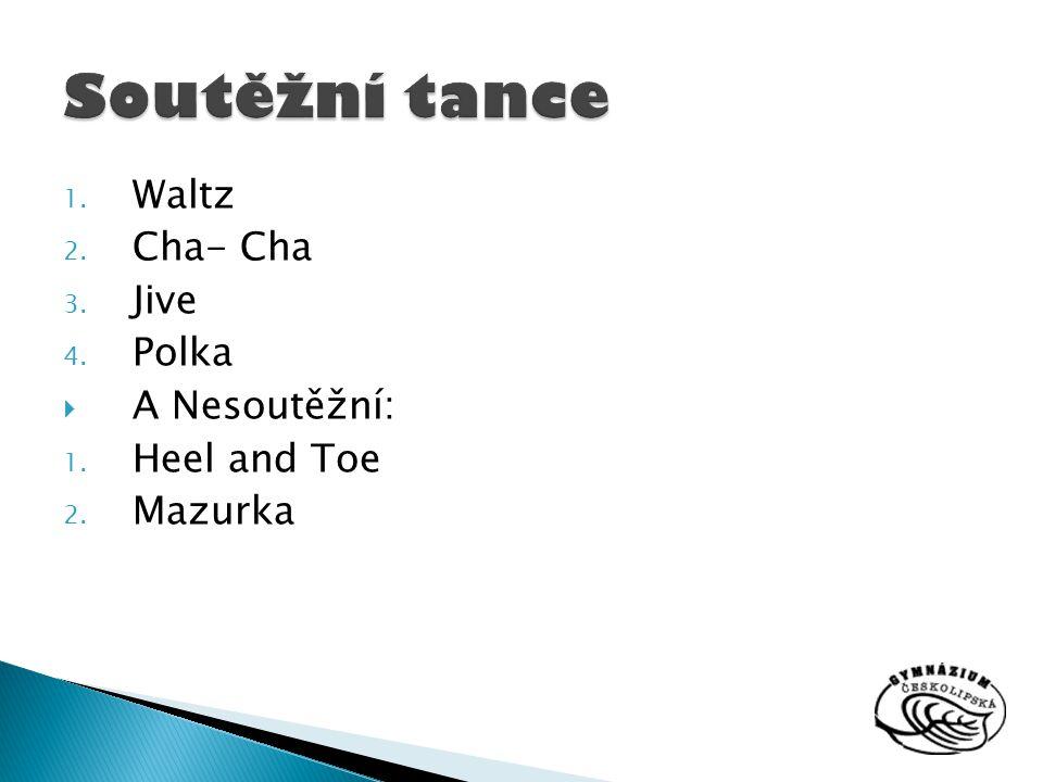 1. Waltz 2. Cha- Cha 3. Jive 4. Polka  A Nesoutěžní: 1. Heel and Toe 2. Mazurka