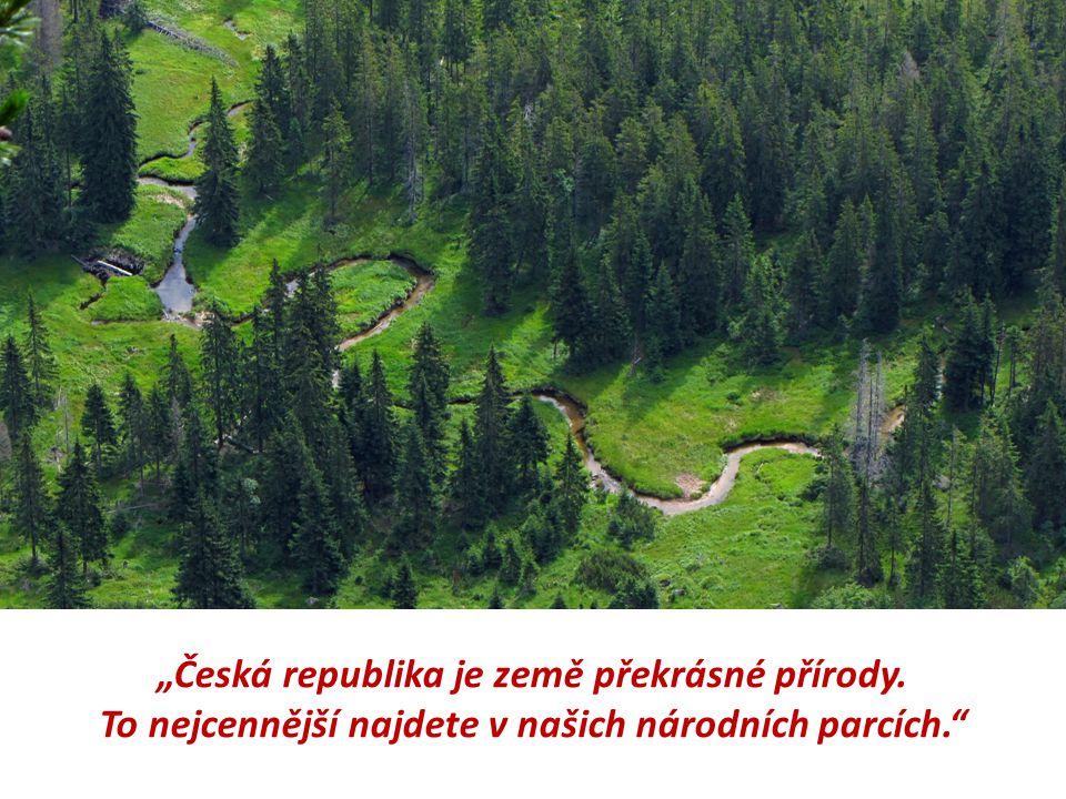 """""""Česká republika je země překrásné přírody. To nejcennější najdete v našich národních parcích."""""""