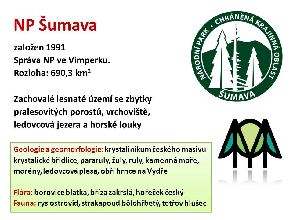 NP Šumava založen 1991 Správa NP ve Vimperku. Rozloha: 690,3 km 2 Zachovalé lesnaté území se zbytky pralesovitých porostů, vrchoviště, ledovcová jezer