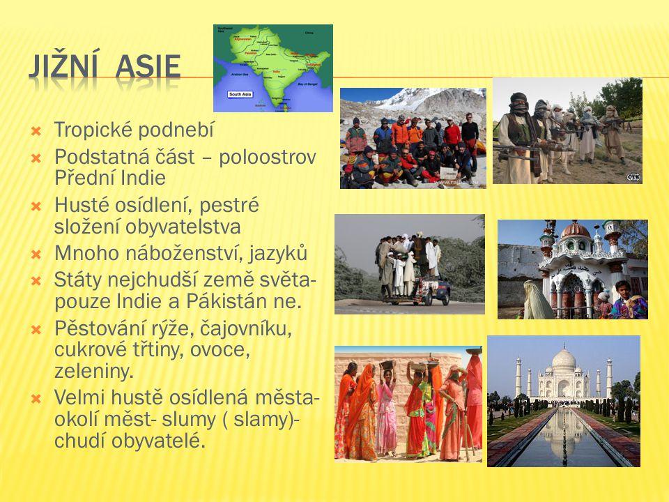 TTropické podnebí PPodstatná část – poloostrov Přední Indie HHusté osídlení, pestré složení obyvatelstva MMnoho náboženství, jazyků SStáty nejchudší země světa- pouze Indie a Pákistán ne.