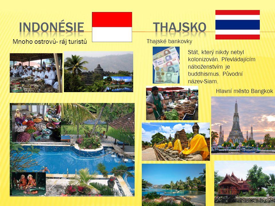 Stát, který nikdy nebyl kolonizován. Převládajícím náboženstvím je buddhismus. Původní název-Siam. Hlavní město Bangkok Thajské bankovky Mnoho ostrovů