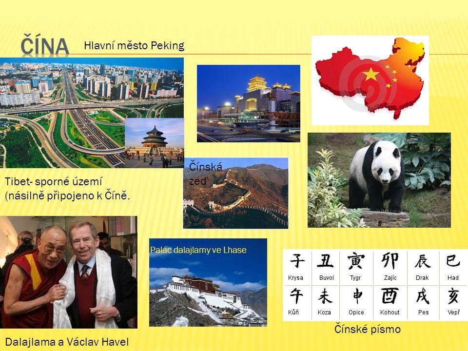 Hlavní město Peking Čínské písmo Čínská zeď Peking Peking Tibet- sporné území (násilně připojeno k Číně. Palác dalajlamy ve Lhase Dalajlama a Václav H