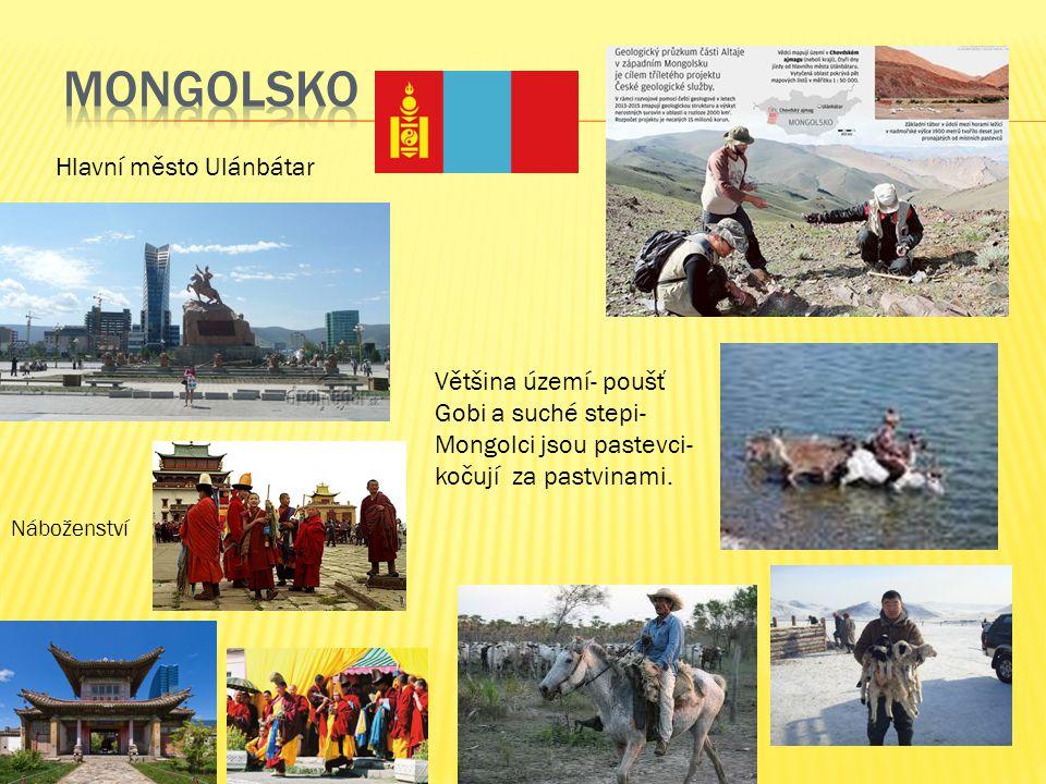 Hlavní město Ulánbátar Náboženství Většina území- poušť Gobi a suché stepi- Mongolci jsou pastevci- kočují za pastvinami.
