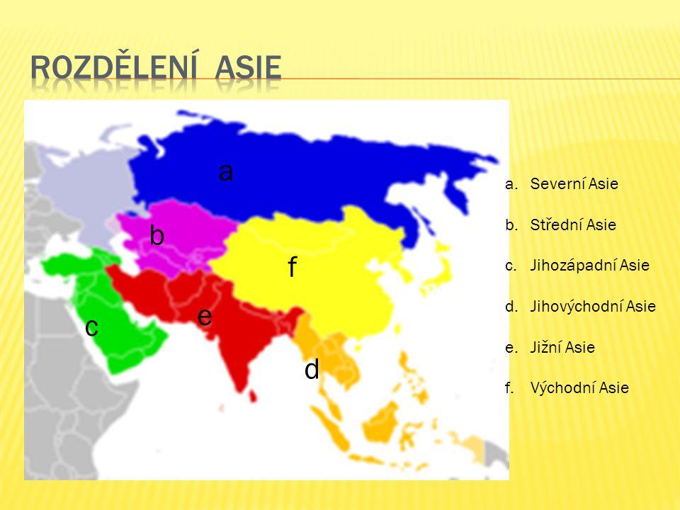 a.Severní Asie b.Střední Asie c.Jihozápadní Asie d.Jihovýchodní Asie e.Jižní Asie f.Východní Asie a b c d e f