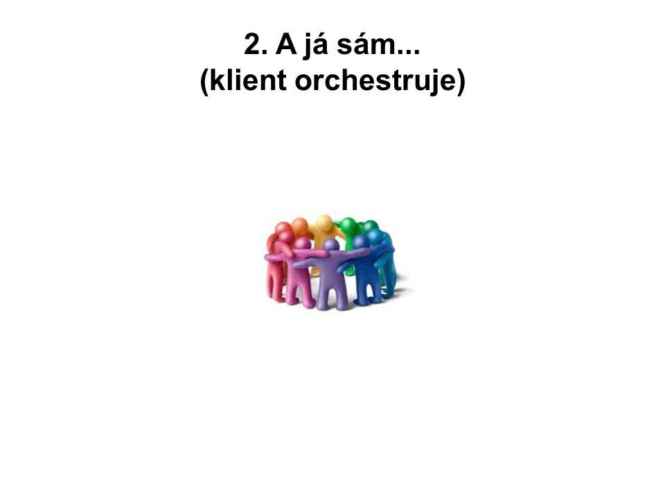 2. A já sám... (klient orchestruje)