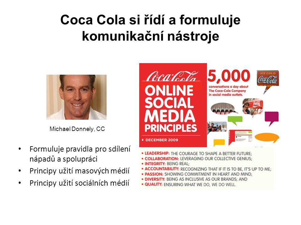 Coca Cola si řídí a formuluje komunikační nástroje • Formuluje pravidla pro sdílení nápadů a spolupráci • Principy užití masových médií • Principy užití sociálních médií Michael Donnely, CC