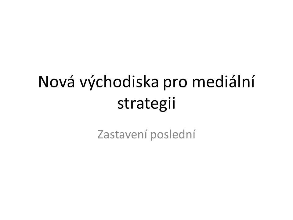 Nová východiska pro mediální strategii Zastavení poslední