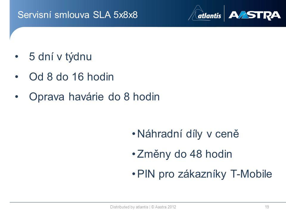 Servisní smlouva SLA 5x8x8 Distributed by atlantis | © Aastra 201219 •5 dní v týdnu •Od 8 do 16 hodin •Oprava havárie do 8 hodin •Náhradní díly v ceně •Změny do 48 hodin •PIN pro zákazníky T-Mobile