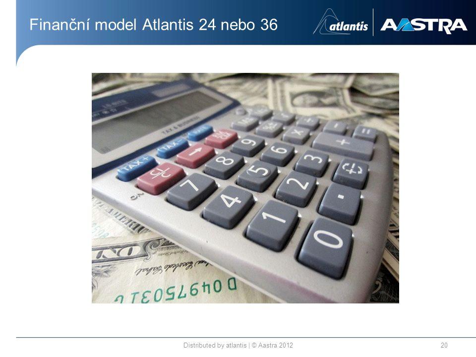 Finanční model Atlantis 24 nebo 36 Distributed by atlantis | © Aastra 201220