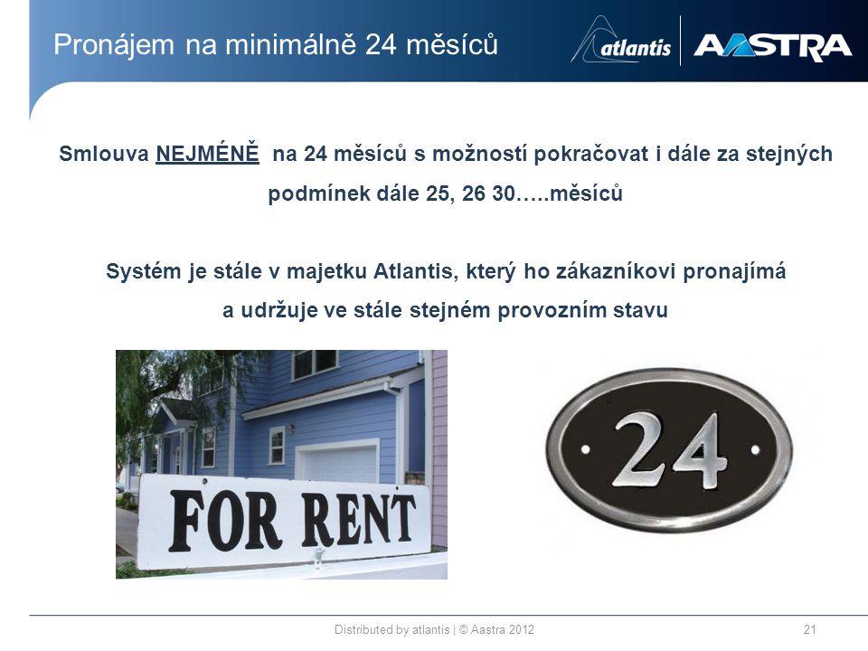 Pronájem na minimálně 24 měsíců Distributed by atlantis | © Aastra 201221 Smlouva NEJMÉNĚ na 24 měsíců s možností pokračovat i dále za stejných podmín