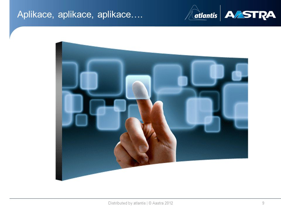 Aplikace, aplikace, aplikace…. Distributed by atlantis | © Aastra 20129