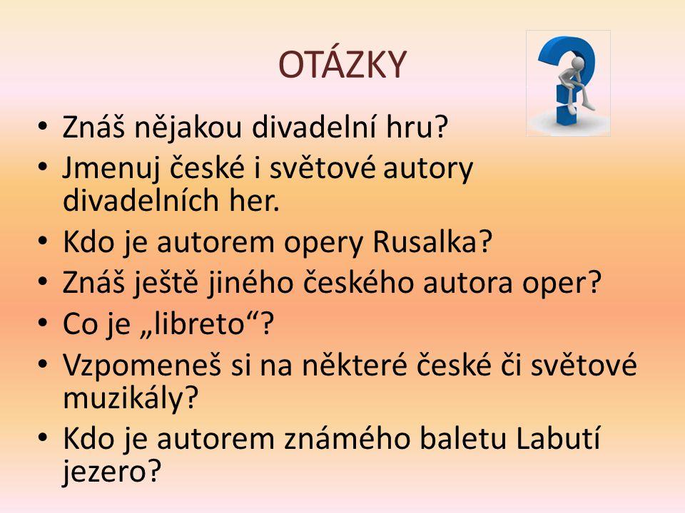 OTÁZKY • Znáš nějakou divadelní hru. • Jmenuj české i světové autory divadelních her.