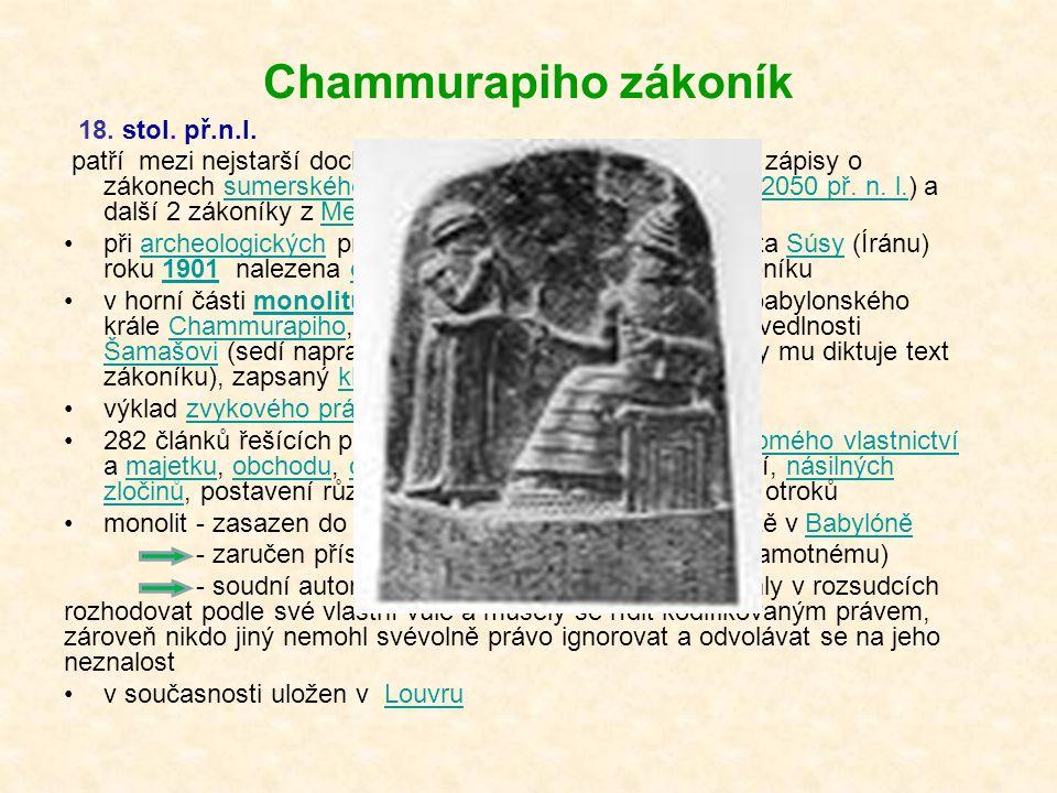 Chammurapiho zákoník 18. stol. př.n.l. patří mezi nejstarší dochované zákoníky vůbec, (starší jen zápisy o zákonech sumerského krále Urnammy z města U