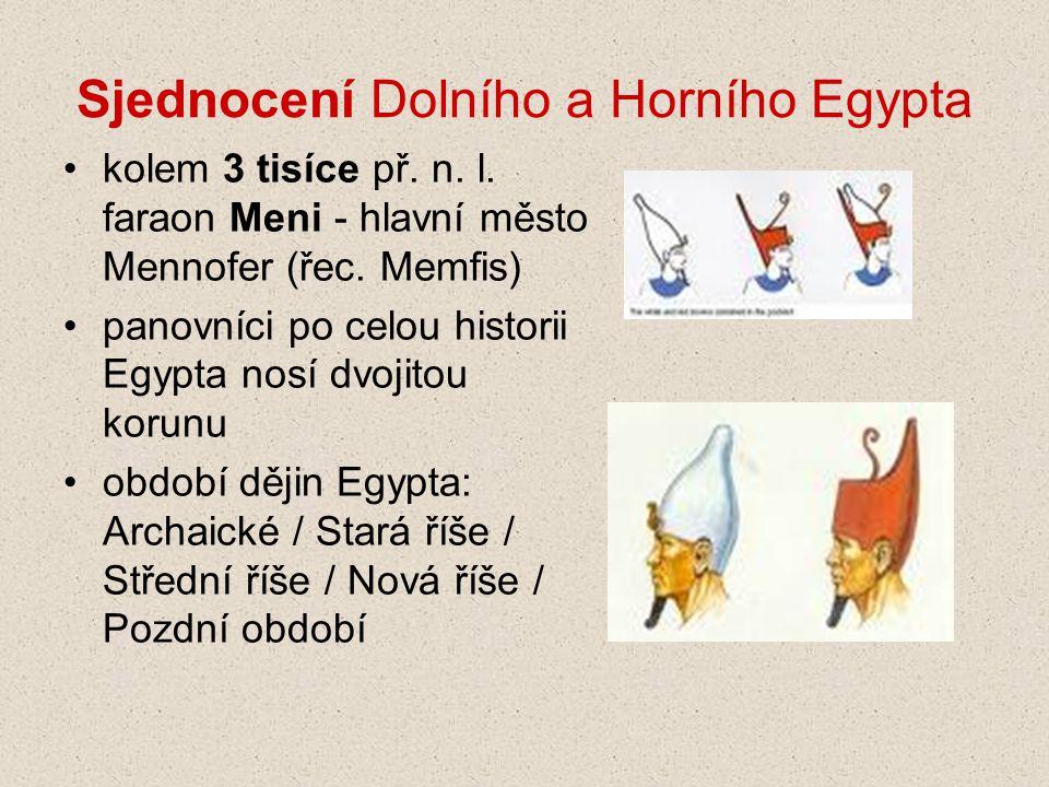 Sjednocení Dolního a Horního Egypta •kolem 3 tisíce př. n. l. faraon Meni - hlavní město Mennofer (řec. Memfis) •panovníci po celou historii Egypta no