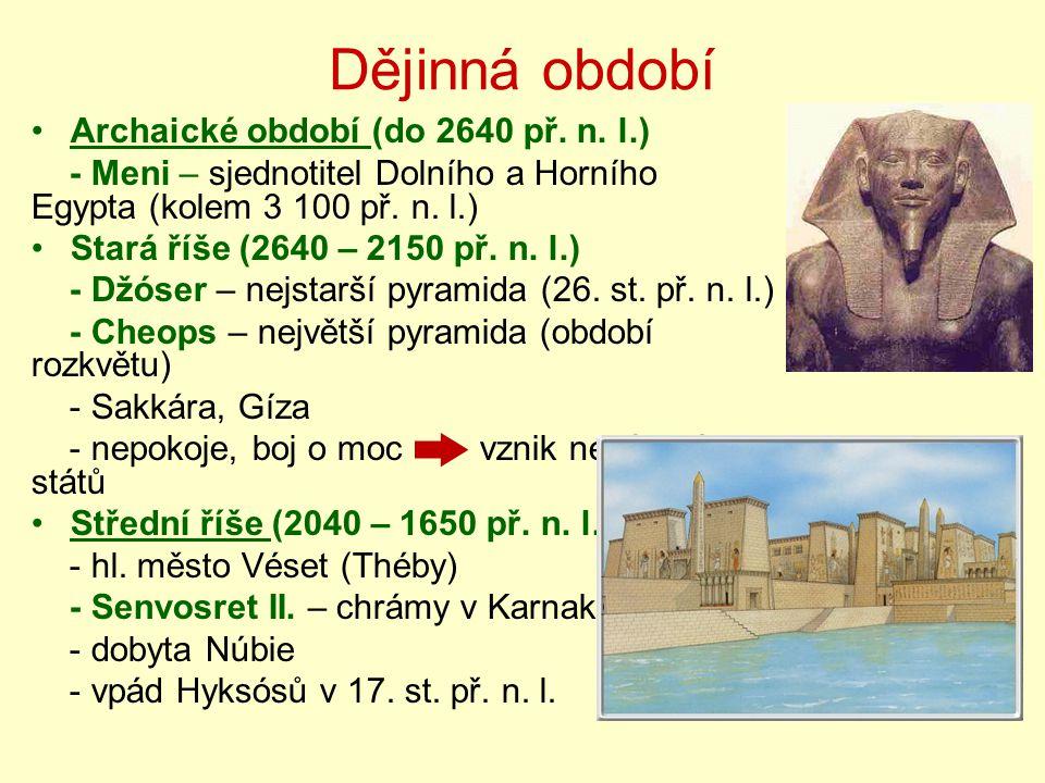 Dějinná období •Archaické období (do 2640 př. n. l.) - Meni – sjednotitel Dolního a Horního Egypta (kolem 3 100 př. n. l.) •Stará říše (2640 – 2150 př