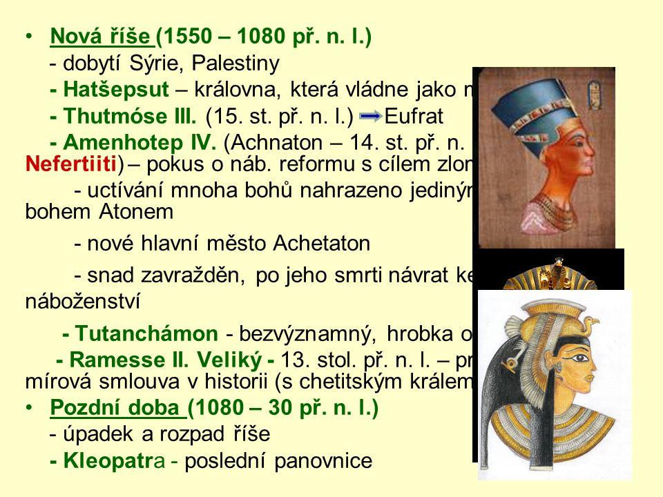 •Nová říše (1550 – 1080 př. n. l.) - dobytí Sýrie, Palestiny - Hatšepsut – královna, která vládne jako muž - Thutmóse III. (15. st. př. n. l.) Eufrat