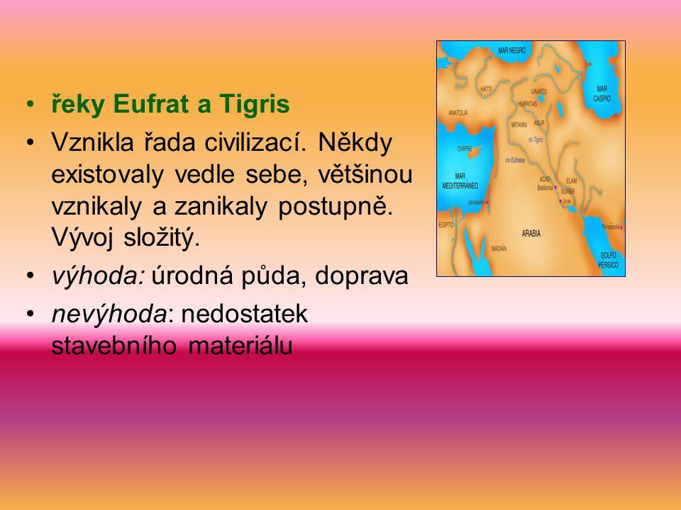•řeky Eufrat a Tigris •Vznikla řada civilizací. Někdy existovaly vedle sebe, většinou vznikaly a zanikaly postupně. Vývoj složitý. •výhoda: úrodná půd