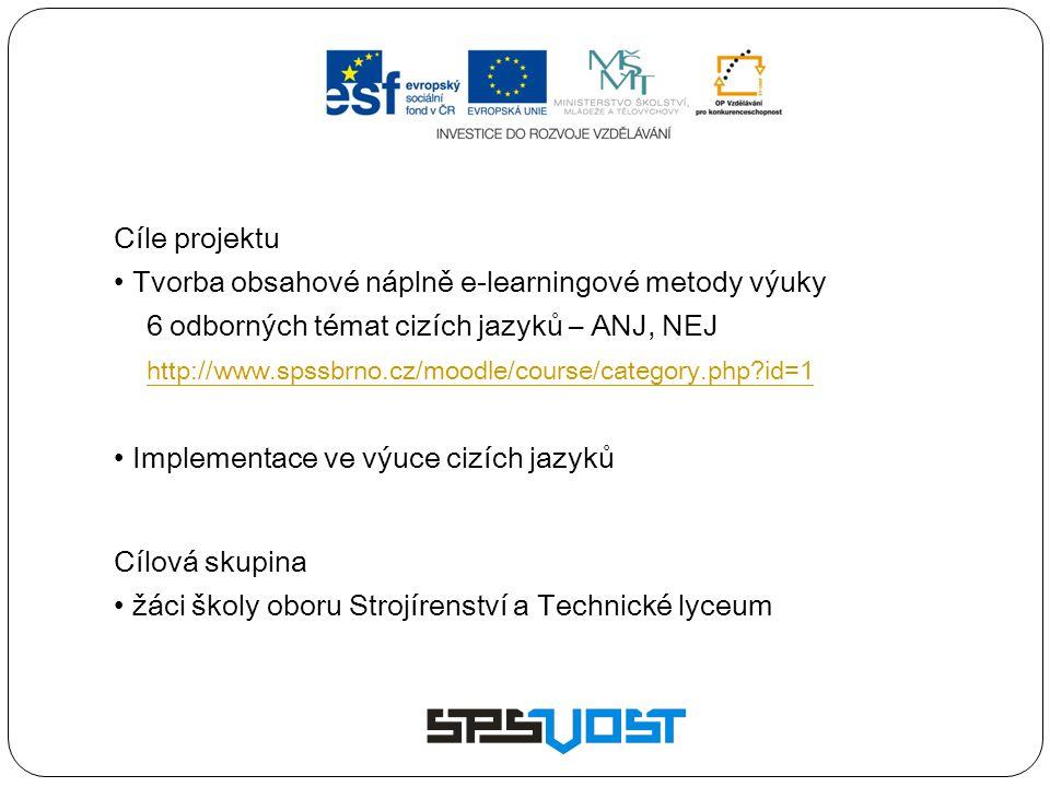 Cíle projektu • Tvorba obsahové náplně e-learningové metody výuky 6 odborných témat cizích jazyků – ANJ, NEJ http://www.spssbrno.cz/moodle/course/cate