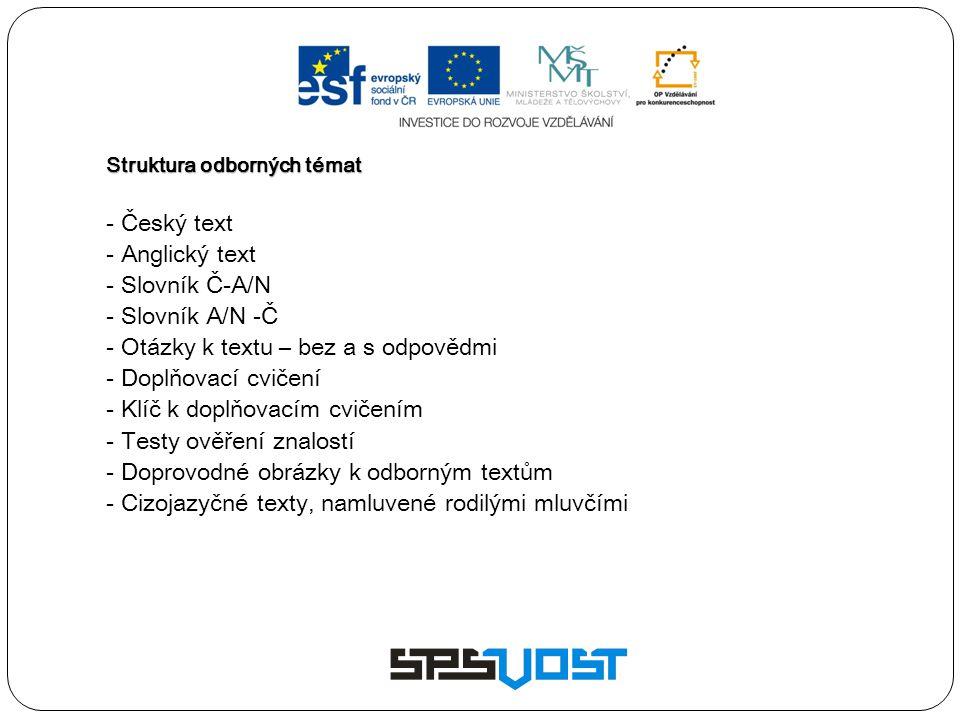 Struktura odborných témat - Český text - Anglický text - Slovník Č-A/N - Slovník A/N -Č - Otázky k textu – bez a s odpovědmi - Doplňovací cvičení - Kl