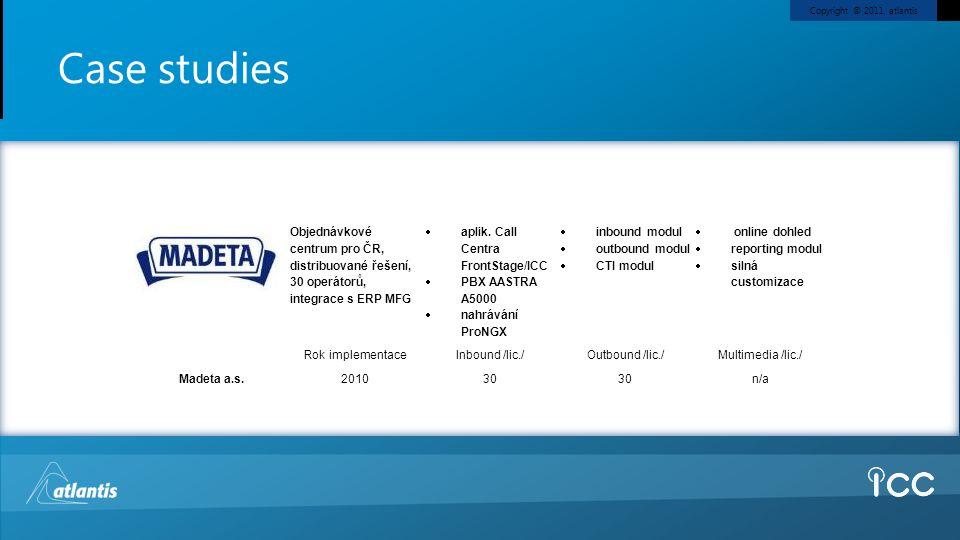 Copyright © 2011, atlantis Case studies Madeta a.s. Objednávkové centrum pro ČR, distribuované řešení, 30 operátorů, integrace s ERP MFG  aplik. Call