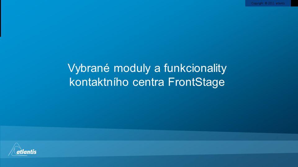 Copyright © 2011, atlantis Vybrané moduly a funkcionality kontaktního centra FrontStage