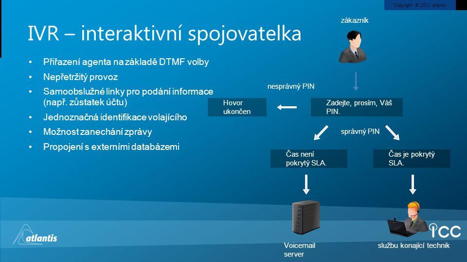 Copyright © 2011, atlantis IVR – interaktivní spojovatelka •Přiřazení agenta na základě DTMF volby •Nepřetržitý provoz •Samoobslužné linky pro podání