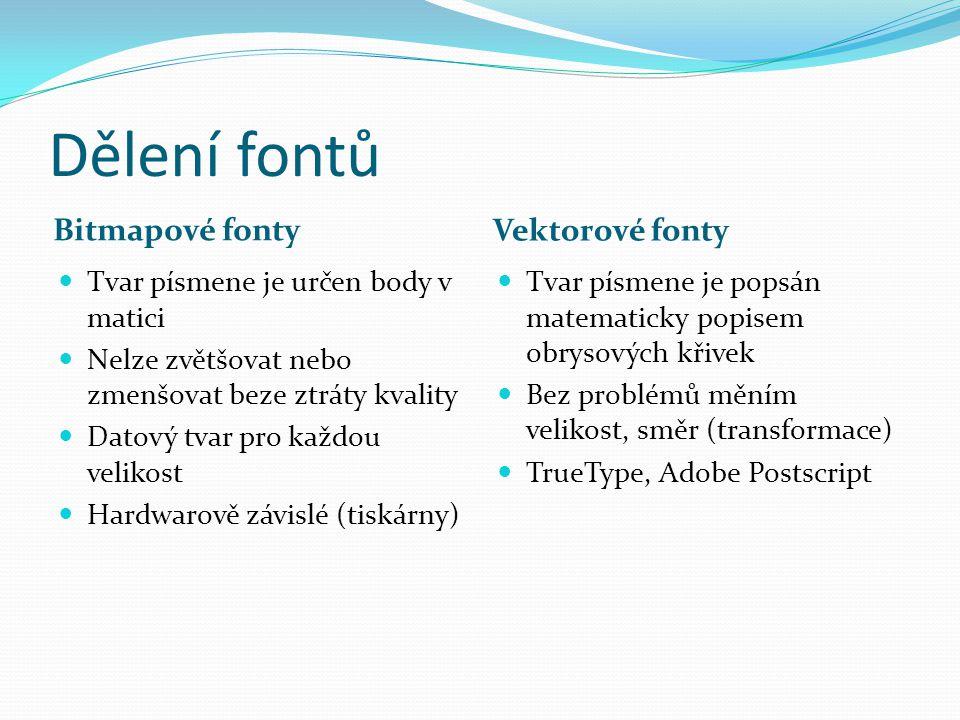 Dělení fontů Bitmapové fonty Vektorové fonty  Tvar písmene je určen body v matici  Nelze zvětšovat nebo zmenšovat beze ztráty kvality  Datový tvar