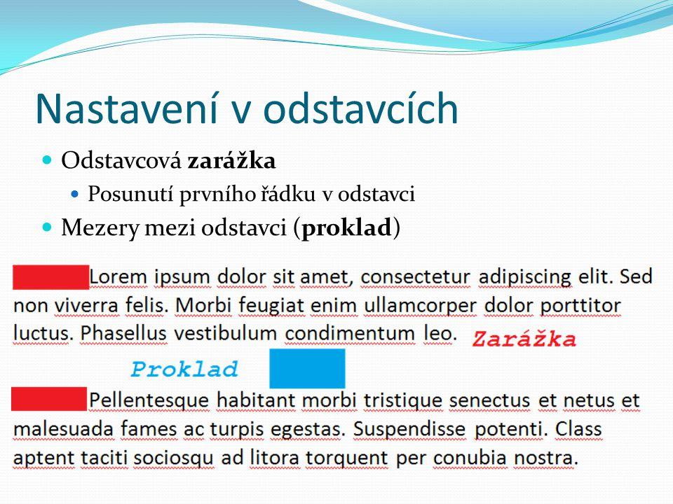 Nastavení v odstavcích  Odstavcová zarážka  Posunutí prvního řádku v odstavci  Mezery mezi odstavci (proklad)