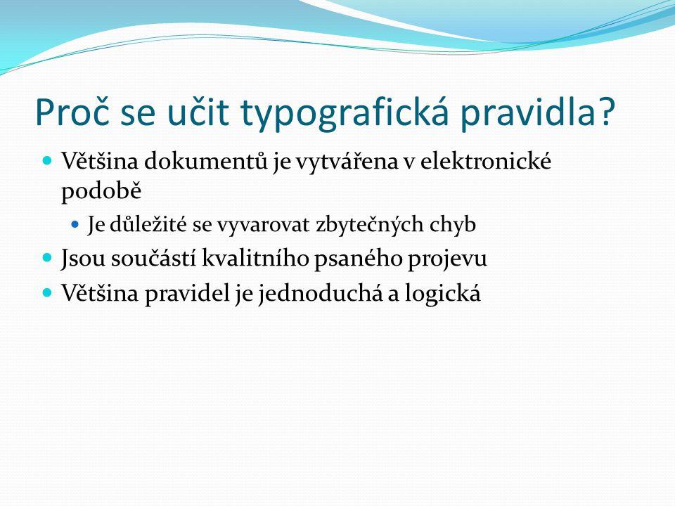 Proč se učit typografická pravidla?  Většina dokumentů je vytvářena v elektronické podobě  Je důležité se vyvarovat zbytečných chyb  Jsou součástí