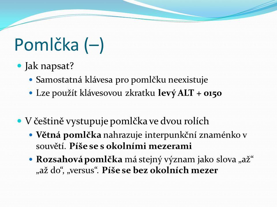 Pomlčka (–)  Jak napsat?  Samostatná klávesa pro pomlčku neexistuje  Lze použít klávesovou zkratku levý ALT + 0150  V češtině vystupuje pomlčka ve