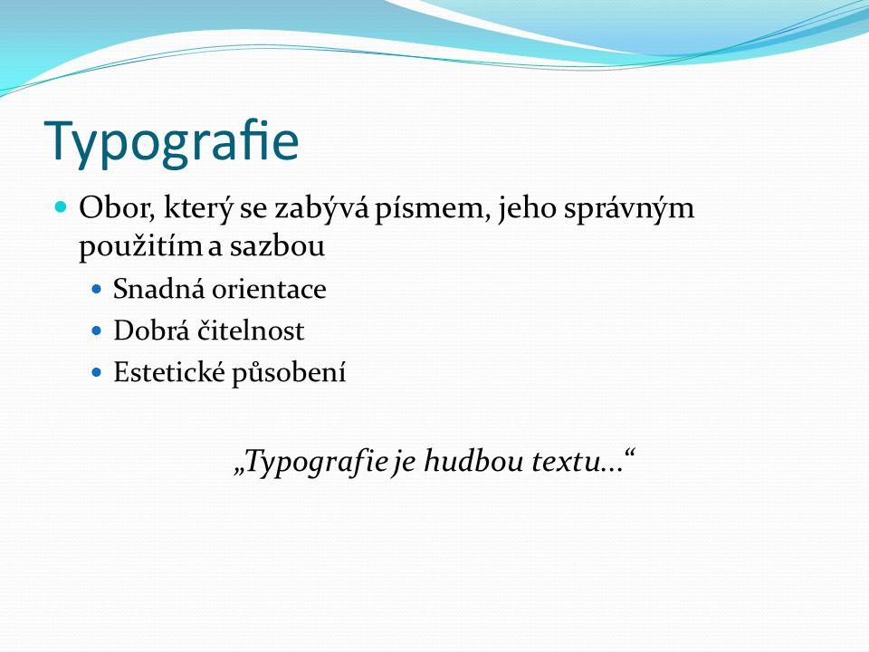 Font  Písmo uložené jako data na počítači  Soubor s popisem tvaru písmen určitého typu písma  Fonty lze dokoupit  Při přenosu dokumentu na jiný počítač  Nemusím mít k dispozici stejné fonty  Přikládání fontu k dokumentu