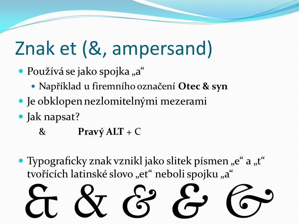"""Znak et (&, ampersand)  Používá se jako spojka """"a""""  Například u firemního označení Otec & syn  Je obklopen nezlomitelnými mezerami  Jak napsat? &P"""