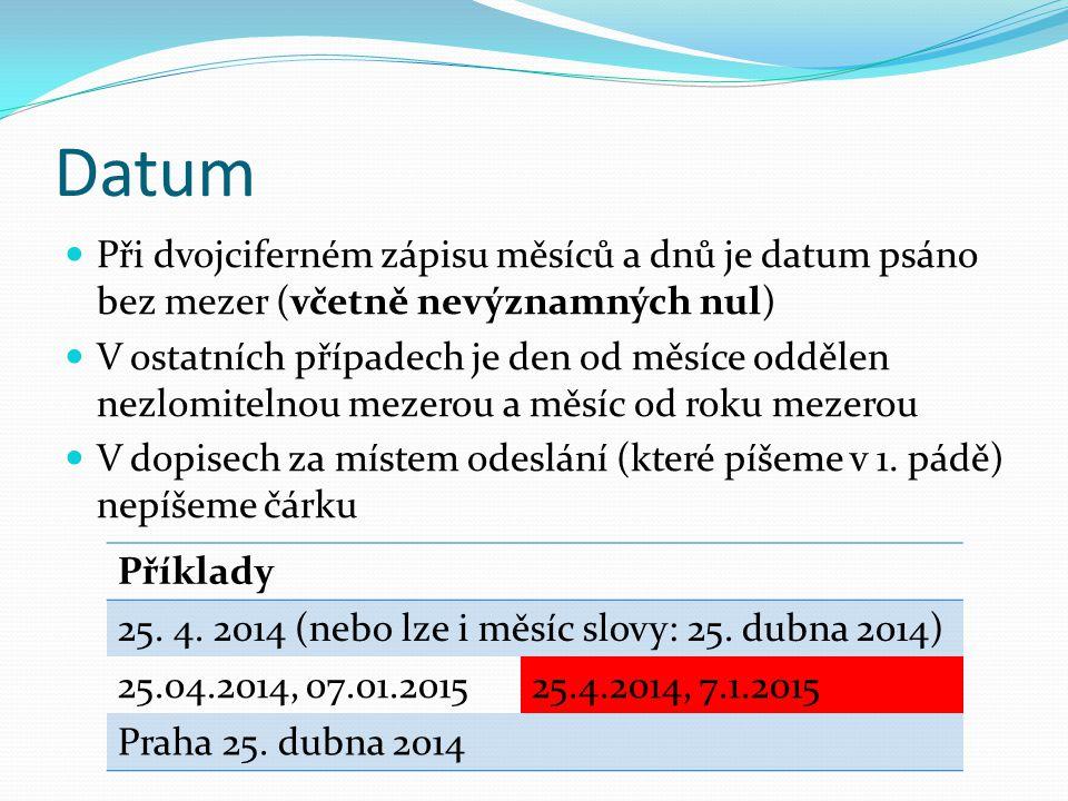 Datum  Při dvojciferném zápisu měsíců a dnů je datum psáno bez mezer (včetně nevýznamných nul)  V ostatních případech je den od měsíce oddělen nezlo