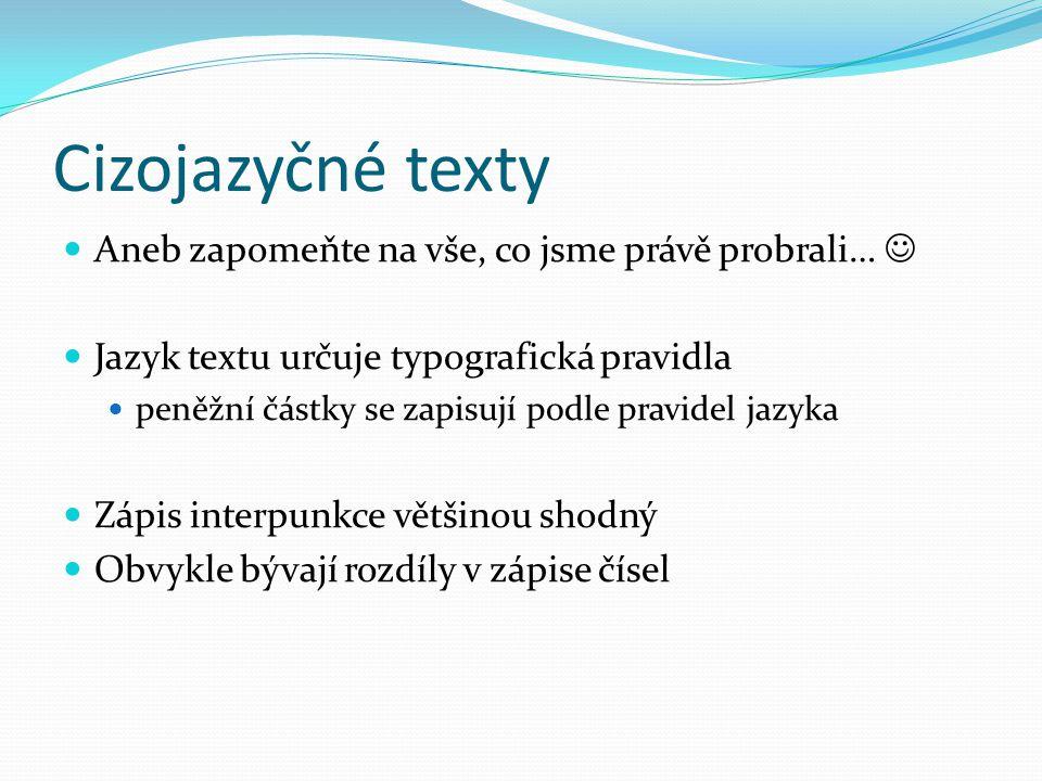 Cizojazyčné texty  Aneb zapomeňte na vše, co jsme právě probrali…   Jazyk textu určuje typografická pravidla  peněžní částky se zapisují podle pra