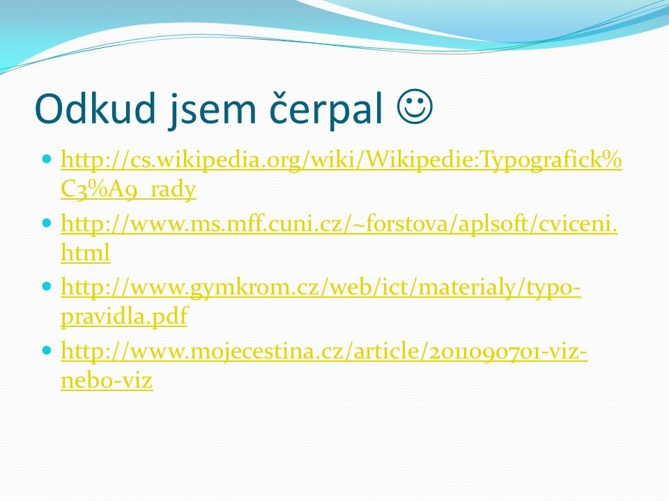 Odkud jsem čerpal   http://cs.wikipedia.org/wiki/Wikipedie:Typografick% C3%A9_rady http://cs.wikipedia.org/wiki/Wikipedie:Typografick% C3%A9_rady 