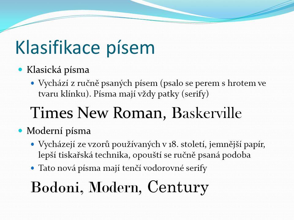Klasifikace písem  Klasická písma  Vychází z ručně psaných písem (psalo se perem s hrotem ve tvaru klínku). Písma mají vždy patky (serify) Times New