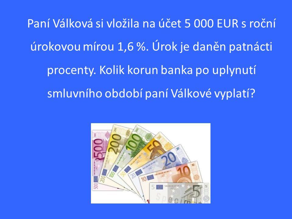 Paní Válková si vložila na účet 5 000 EUR s roční úrokovou mírou 1,6 %.