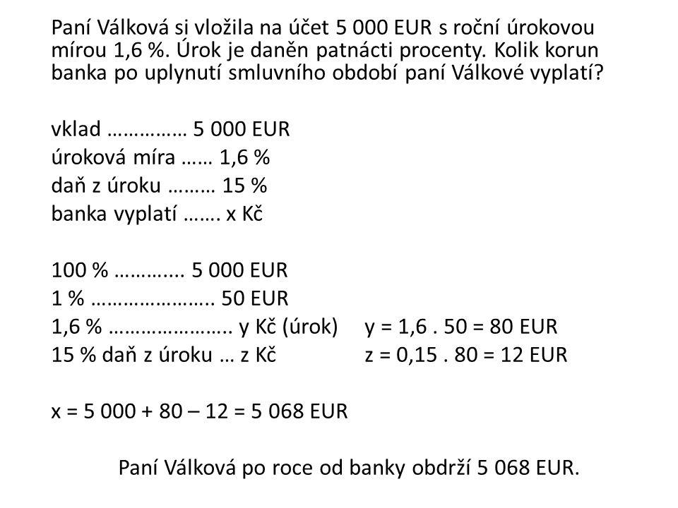 vklad …………… 5 000 EUR úroková míra …… 1,6 % daň z úroku ……… 15 % banka vyplatí …….