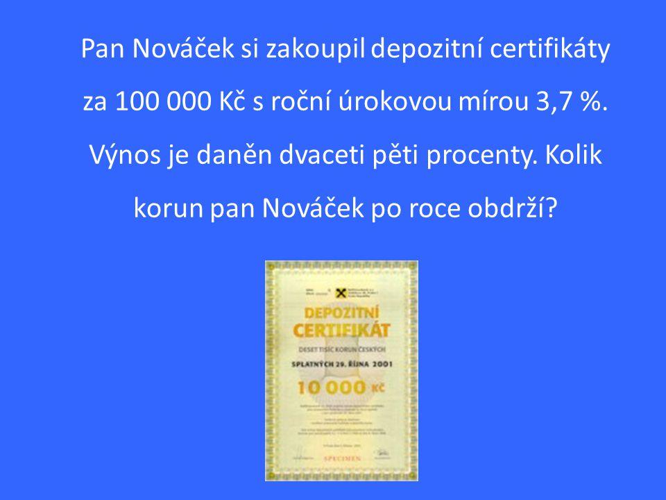 Pan Nováček si zakoupil depozitní certifikáty za 100 000 Kč s roční úrokovou mírou 3,7 %.
