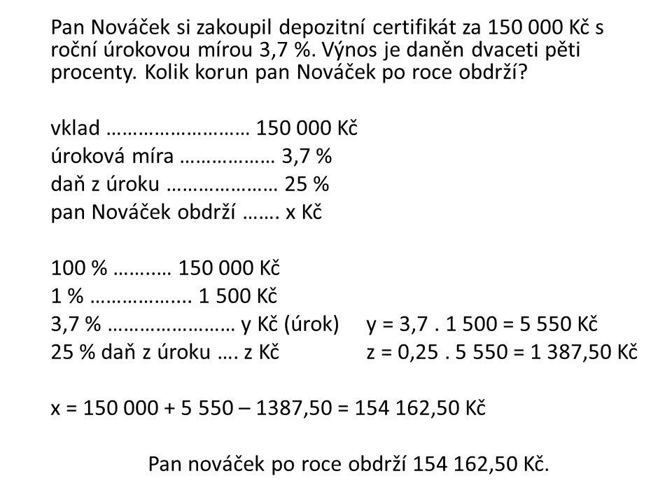 Pan Nováček si zakoupil depozitní certifikát za 150 000 Kč s roční úrokovou mírou 3,7 %.