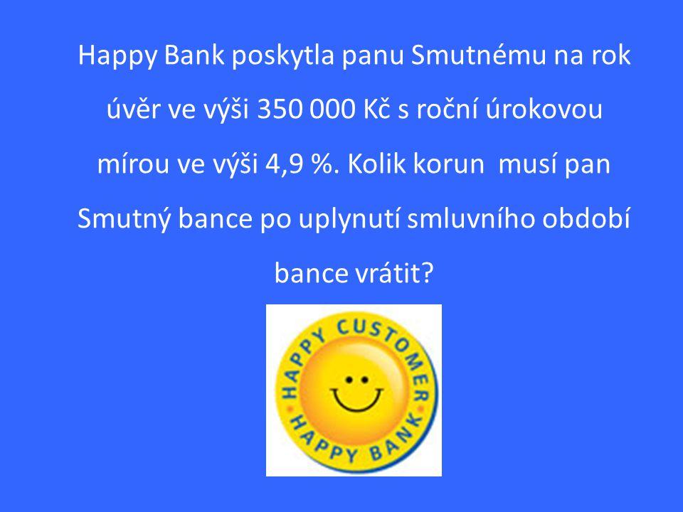 Happy Bank poskytla panu Smutnému na rok úvěr ve výši 350 000 Kč s roční úrokovou mírou ve výši 4,9 %.