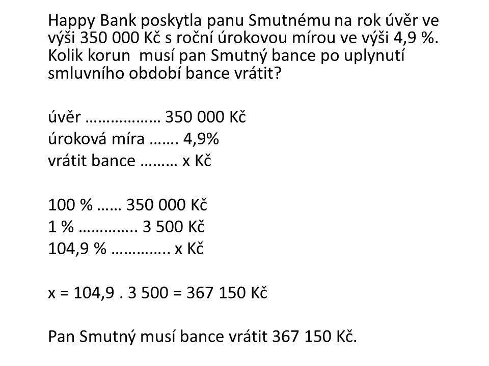 úvěr ……………… 350 000 Kč úroková míra ……. 4,9% vrátit bance ……… x Kč 100 % …… 350 000 Kč 1 % …………..