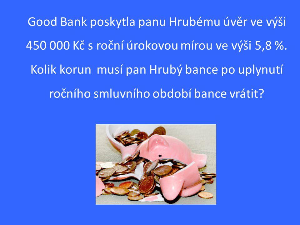 Good Bank poskytla panu Hrubému úvěr ve výši 450 000 Kč s roční úrokovou mírou ve výši 5,8 %.