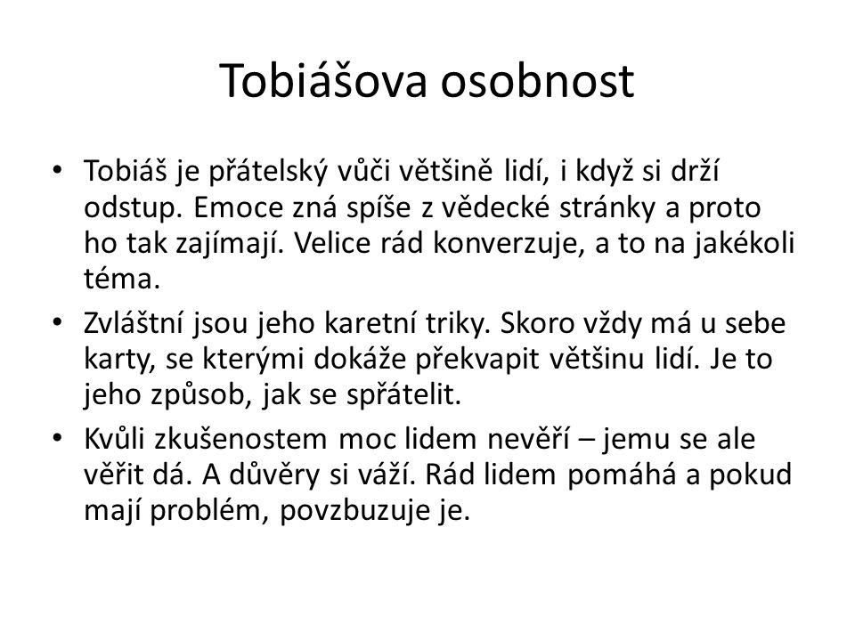 Tobiášova osobnost • Tobiáš je přátelský vůči většině lidí, i když si drží odstup. Emoce zná spíše z vědecké stránky a proto ho tak zajímají. Velice r