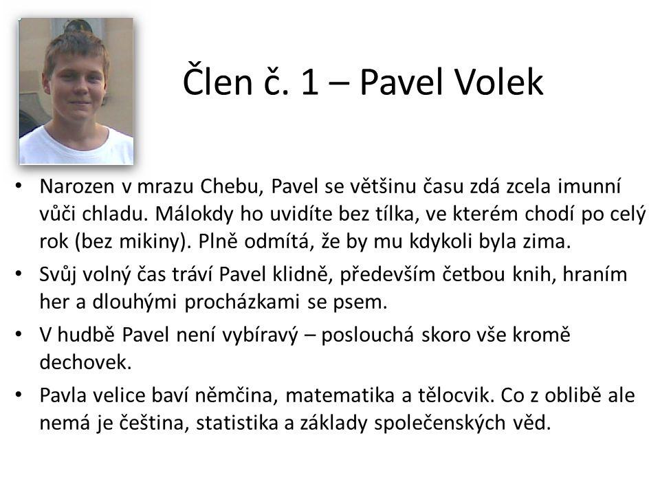 Člen č. 1 – Pavel Volek • Narozen v mrazu Chebu, Pavel se většinu času zdá zcela imunní vůči chladu. Málokdy ho uvidíte bez tílka, ve kterém chodí po